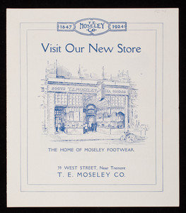 Visit our new store, the home of Moseley Footwear, T.E. Moseley Co., 39 West Street, near Tremont, Boston, Mass.