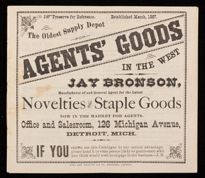Jay Bronson, manufacturer of and general agent for the lates novelties and staple goods, office and salesroom, 126 Michigan Avenue, Detroit, Michigan