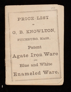 Price list of G.B. Knowlton, Fitchburg, Mass., patent agate iron ware and blue and white enameled ware, Fitchburg, Mass.
