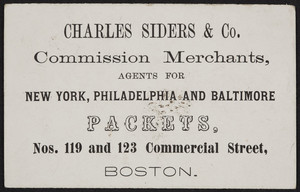 Trade card for Charles Siders & Co., commission merchants, Nos. 119 and 123 Commercial Street, Boston, Mass., undated