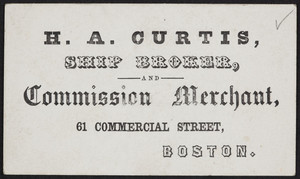Trade card for H.A. Curtis, ship broker and commission merchant, 61 Commercial Street, Boston, Mass., undated