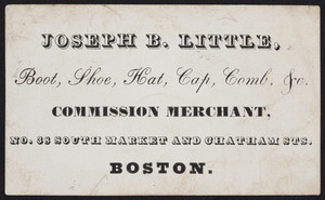 Trade card for Joseph B. Little, commission merchant, No. 38 South Market and Chatham Streets, Boston, Mass., undated