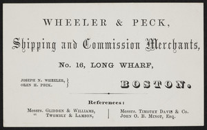 Trade card for Wheeler & Peck, shipping and commission merchants, No. 16 Long Wharf, Boston, Mass., undated