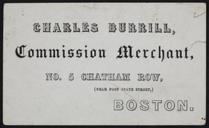 Trade card for Charles Burrill, commission merchant, No. 5 Chatham Row, Boston, Mass., undated