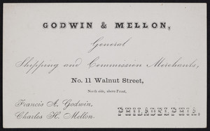 Trade card for Godwin & Mellon, general shipping and commission merchants, No. 11 Walnut Street, Philadelphia, Pennsylvania, undated