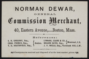 Trade card for Norman Dewar, general commission merchant, 40 Eastern Avenue, Boston, Mass., undated
