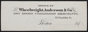 Letterhead for Wheelwright, Anderson & Co., dry goods commission merchants, 70 Franklin Street, Boston, Mass., 1870s