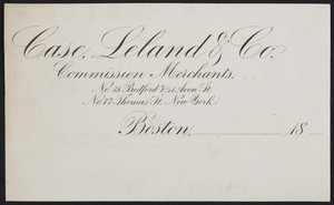 Letterhead for Case, Leland & Co., commission merchants, No. 38 Bedford & 51 Avon Streets, Boston, Mass. and No. 77 Thomas Street, New York, New York, 1800s