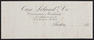 Letterhead for Case, Leland & Co., commission merchants, No. 38 Bedford & 51 Avon Streets, Boston, Mass. and No. 77 Thomas Street, New York, New York, 1870s