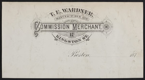 Letterhead for T.E. Wardner, manufacturer and commission merchant, 17 Kingston Street, Boston, Mass., 1870s
