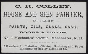 Trade cards for C.R. Colley, house and sign painter, No. 1 Mechanics' Avenue, Manchester, New Hampshire, undated