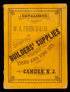 Catalogue 1881, W.A. French & Co., manufacturers, importers and wholesale dealers in builders' supplies, Third and Vine Streets., Camden, New Jersey