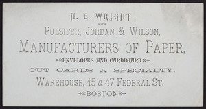 Trade card for H.E. Wright with Pulsifer, Jordan & Wilson, manufacturers of paper, envelopes and cardboard, warehouse, 45 & 47 Federal Street, Boston, Mass., undated