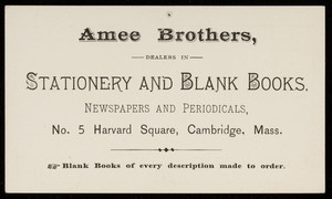 Trade card for Amee Brothers, dealers in stationery and blank books, No. 5 Harvard Square, Cambridge, Mass., 1890