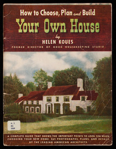 How to choose, plan and build your own house, Helen Koues, Tudor Publishing Co., New York, New York
