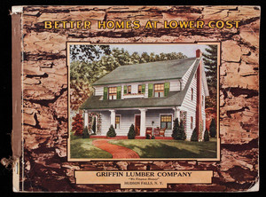 Better homes at lower cost, Griffin Lumber Company, Hudson Falls, New York