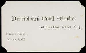 Trade card for the Derrickson Card Works, 30 Frankfort Street, New York, New York, undated
