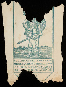 Advertising fragment for Superfine Eagle Henry VIII, Merry Andrew & Highlander Cards, made and sold by Jazaniah Ford, Milton, Mass., undated