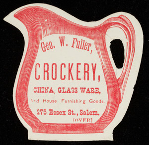 Trade cards for Geo. W. Fuller, crockery, china, glass ware and house furnishing goods, 275 Essex Street, Salem, Mass., undated