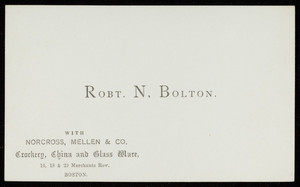 Business card for Robt. N. Bolton, Norcross, Mellen & Co., crockery, china and glass ware, 16, 18 & 20 Merchants Row, Boston, Mass., undated