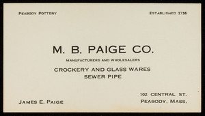 Trade card for M.B. Paige Co., manufacturers and wholesalers, crockery and glass ware, sewer pipe, 102 Central Street, Peabody, Mass., undated