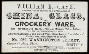 Trade card for William E. Cash, china, glass and crockery ware, No. 262 Washington Street, corner of Avon Place, Boston, Mass., undated