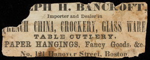 Advertising fragment for Ralph H. Bancroft, importer and dealer in French china, crockery, glass ware, No. 121 Hanover Street, Boston, Mass., ca. 1880