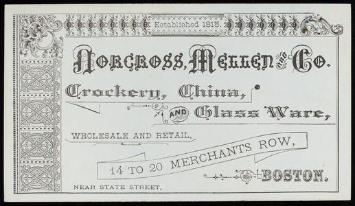Trade card for Norcross, Mellen and Co., crockery, china and glass ware, 14 to 20 Merchants Row, near State Street, Boston, Mass., ca. 1880