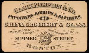 Trade card for Clark, Plympton & Co., importers, jobbers & retailers of china, crockery & glass, 12 Summer Street, Boston, Mass., undated