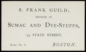 Trade card for B. Frank Guild, broker in sumac and dye-stuffs, 134 State Street, Boston, Mass., undated
