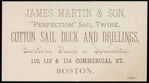 Trade card for James Martin & Son, cotton sail duck and drillings; Chas. W. Dinnick, sole N.E. agent of the United States Bunting Company, 110, 112 & 114 Commercial Street, Boston, Mass., undated