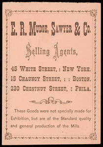 Trade card for E.R. Mudge, Sawyer & Co., selling agents, 45 White Street, New York; 15 Chauncy Street, Boston, Mass.; 230 Chestnut Street, Philadelphia, Pennsylvania, 1874