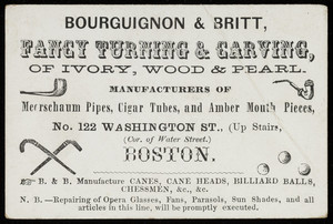 Trade card for Bourguignon & Britt, fancy turning & carving of ivory, wood & pearl, No. 122 Washington Street, corner of Water Street, Boston, Mass., undated