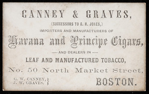 Trade card for Canney & Graves, importers and manufacturers of Havana and Principe Cigars and dealers in leaf and manufactured tobacco, No. 50 North Market Street, Boston, Mass., undated