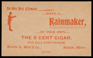 Trade card for the Rainmaker, the 5 cent cigar, Martin L. Hall & Co., Boston, Mass., undated