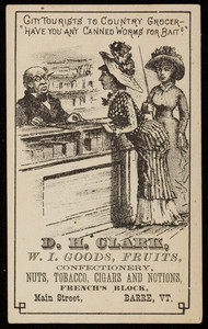 Trade card for D.H. Clark, W.I. goods, fruits, confectionery, nuts, tobacco, cigars and notions, French's Block, Main Street, Barre, Vermont, undated