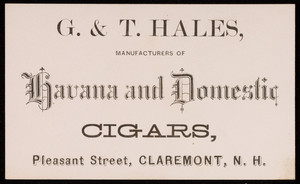 Trade card for G. & T. Hales, manufacturers of Havana and domestic cigars, Pleasant Street, Claremont, New Hampshire, undated