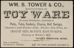 Trade card for Wm. S. Tower & Co., manufacturers of toy ware, South Hingham, Mass., undated