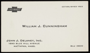 Business card for William J. Cunningham, John J. Delaney, Inc., Chevrolet, 1590 Blue Hill Avenue, Mattapan, Mass., undated