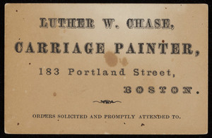 Trade card for Luther W. Chase, carriage painter, 183 Portland Street, Boston, Mass., undated