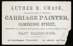Trade card for Luther R. Chase, carriage painter, Cambridge Street, East Cambridge, Mass., undated