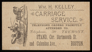 Trade card for Wm. H. Kelley, carriage service, stand, corner Dartmouth Street and Columbus Avenue, Boston, Mass., undated