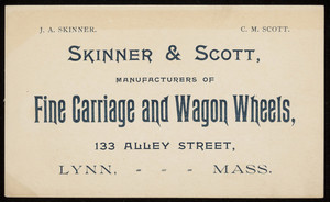Trade card for Skinner & Scott, manufacturers of fine carriage and wagon wheels, 133 Alley Street, Lynn, Mass., undated