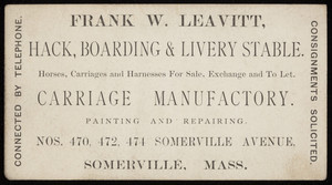 Trade card for Frank W. Leavitt, hack, boarding & livery stable, carriage manufactory, Nos. 470, 472, 474 Somerville Avenue, Somerville, Mass., undated