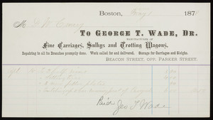 Billhead for George T. Wade, Dr., manufacturer of fine carriages, sulkys and trotting wagons, Beacon Street, opposite Parker Street, Boston, Mass., dated June 1, 1878