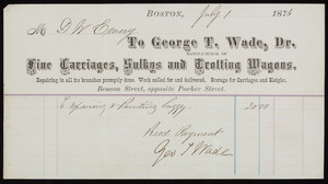 Billhead for George T. Wade, Dr., manufacturer of fine carriages, sulkys and trotting wagons, Beacon Street, opposite Parker Street, Boston, Mass., dated July 1, 1876