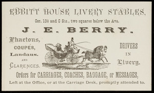 Trade card for J.E. Berry, Ebbitt House Livery Stables, corner 13 1/2 and C Streets, two squares below the Avenue, Washington, D.C., undated