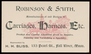 Trade card for Robinson & Smith, manufacturers of and dealers in carriages, harness, etc., 153 Pearl Street, Fall River, Mass., undated