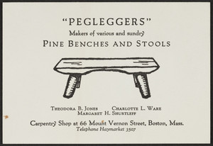 Pegleggers, makers of various and sundry pine benches and stools, 66 Mount Vernon Street, Boston, Mass., undated