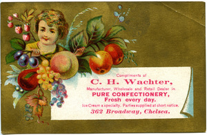 Compliments of C. H. Wachter, manufacturer, wholesale and retail dealer in pure confectionary